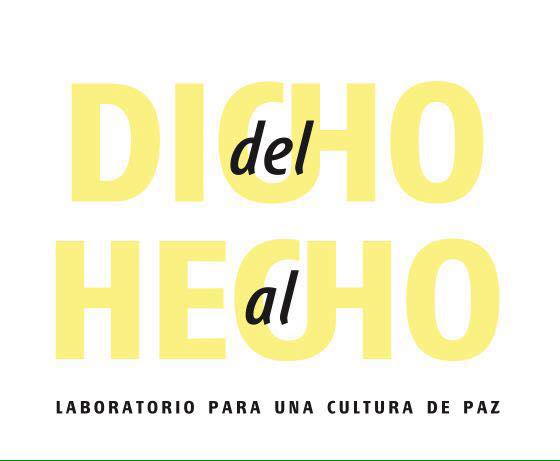 """""""Del dicho al Hecho"""": Laboratorio para una cultura de paz"""