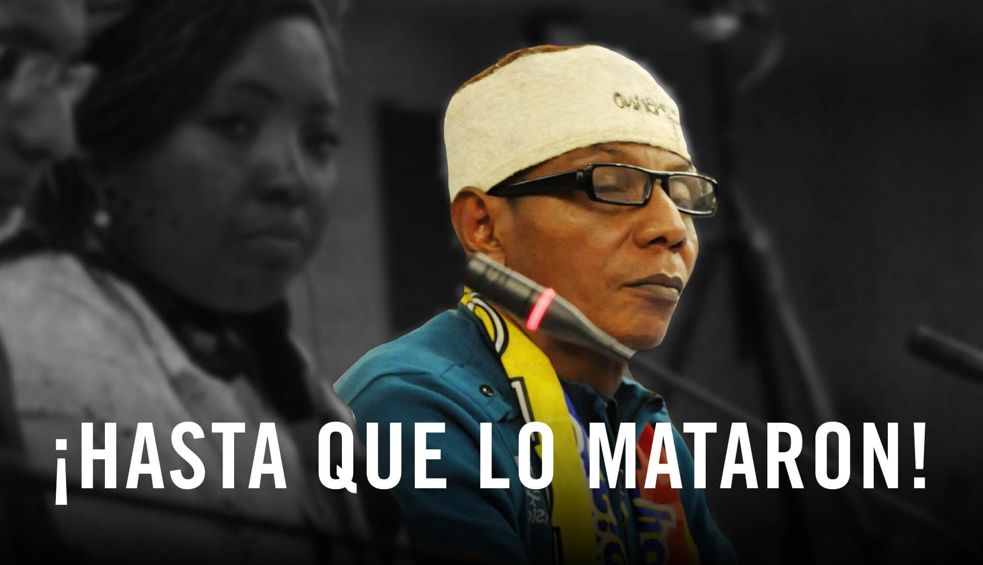 Sabíamos y no hicimos nada: anoche asesinaron al líder Bernardo Cuero