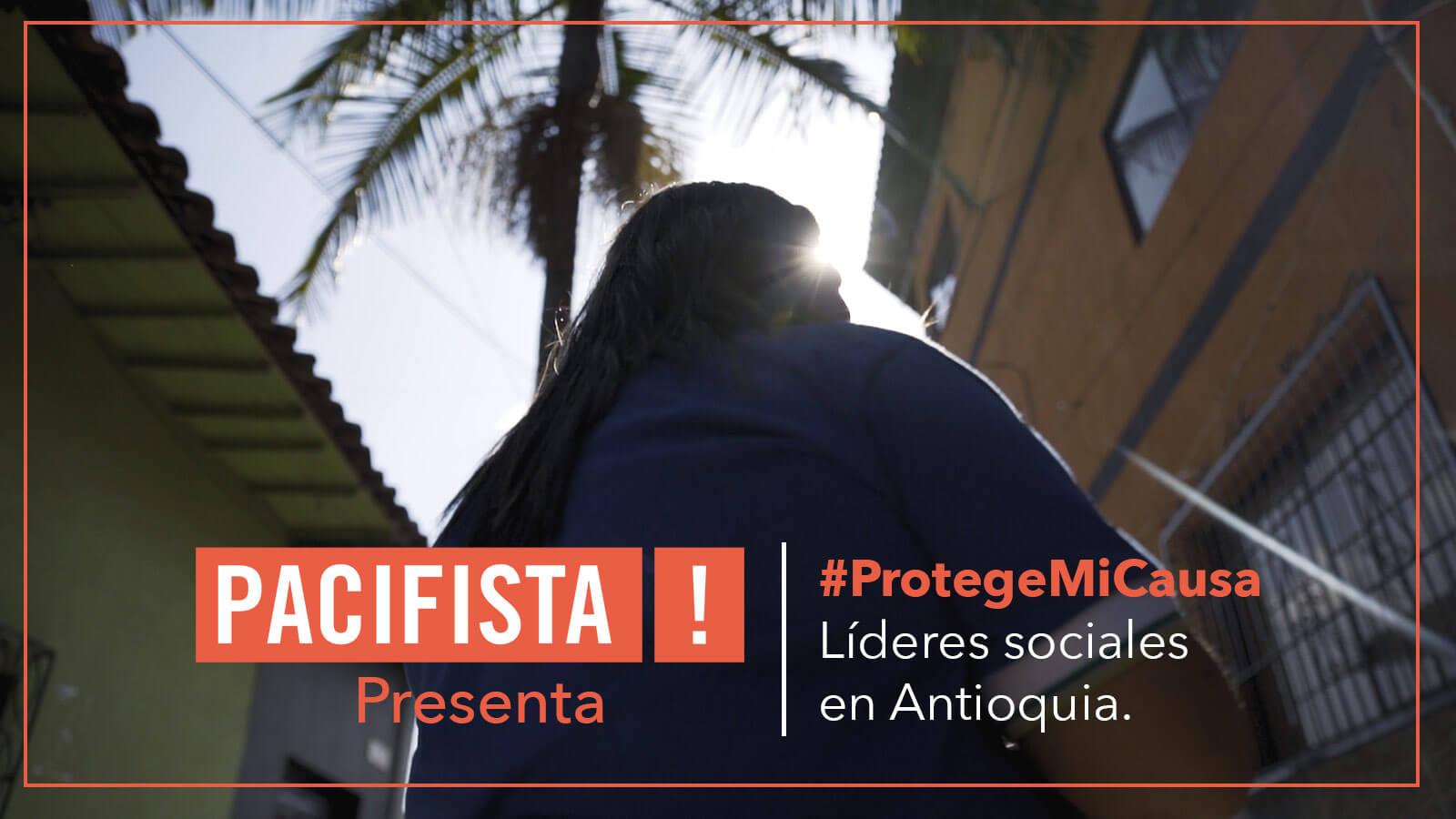 ¡Pacifista! Presenta: #ProtegeMiCausa Líderes sociales en Antioquía