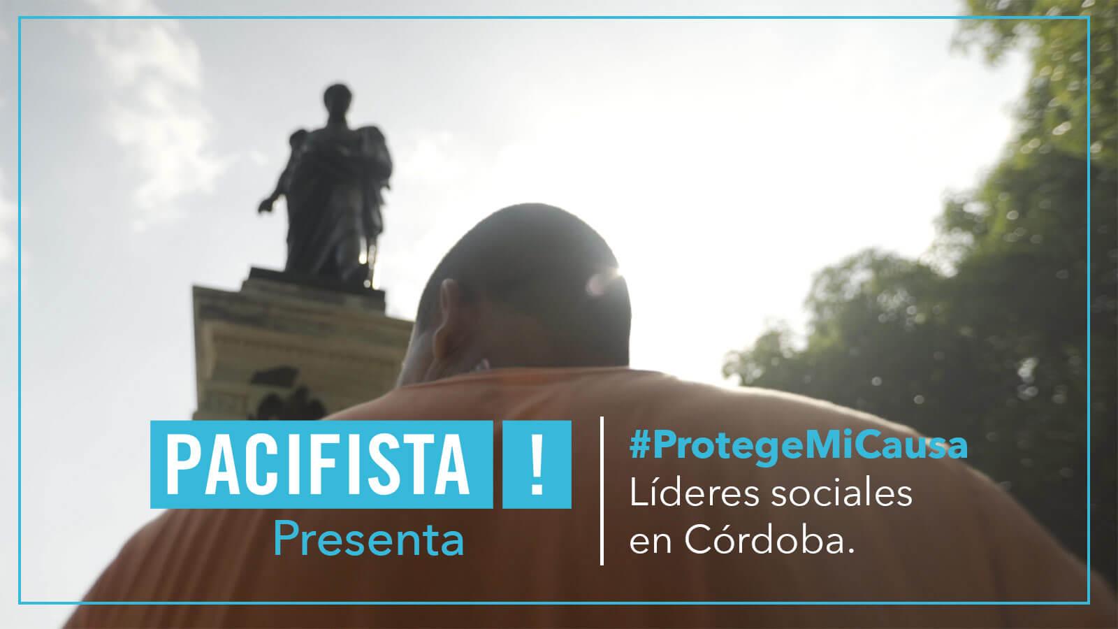 ¡Pacifista! Presenta: #ProtegeMiCausa Líderes sociales en Córdoba