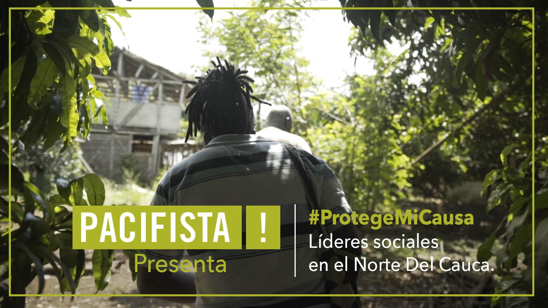 ¡Pacifista! presenta: #ProtegeMiCausa Líderes sociales en Cauca