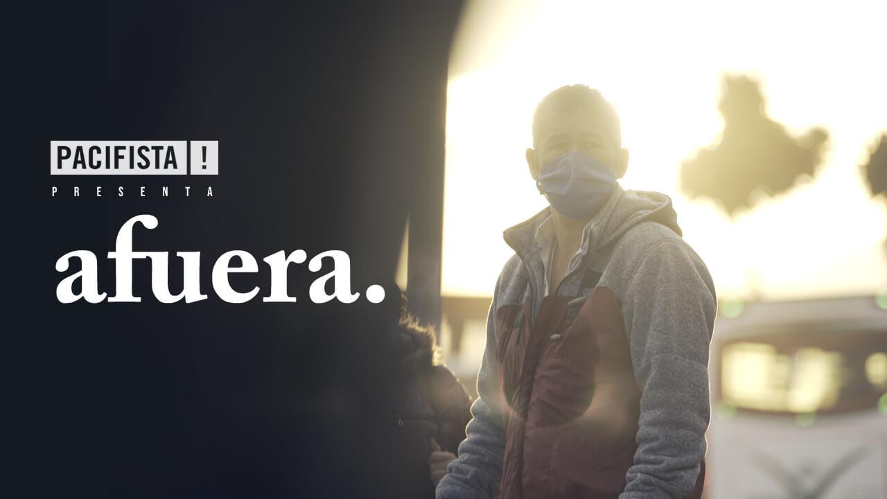 PACIFISTA! presenta: AFUERA