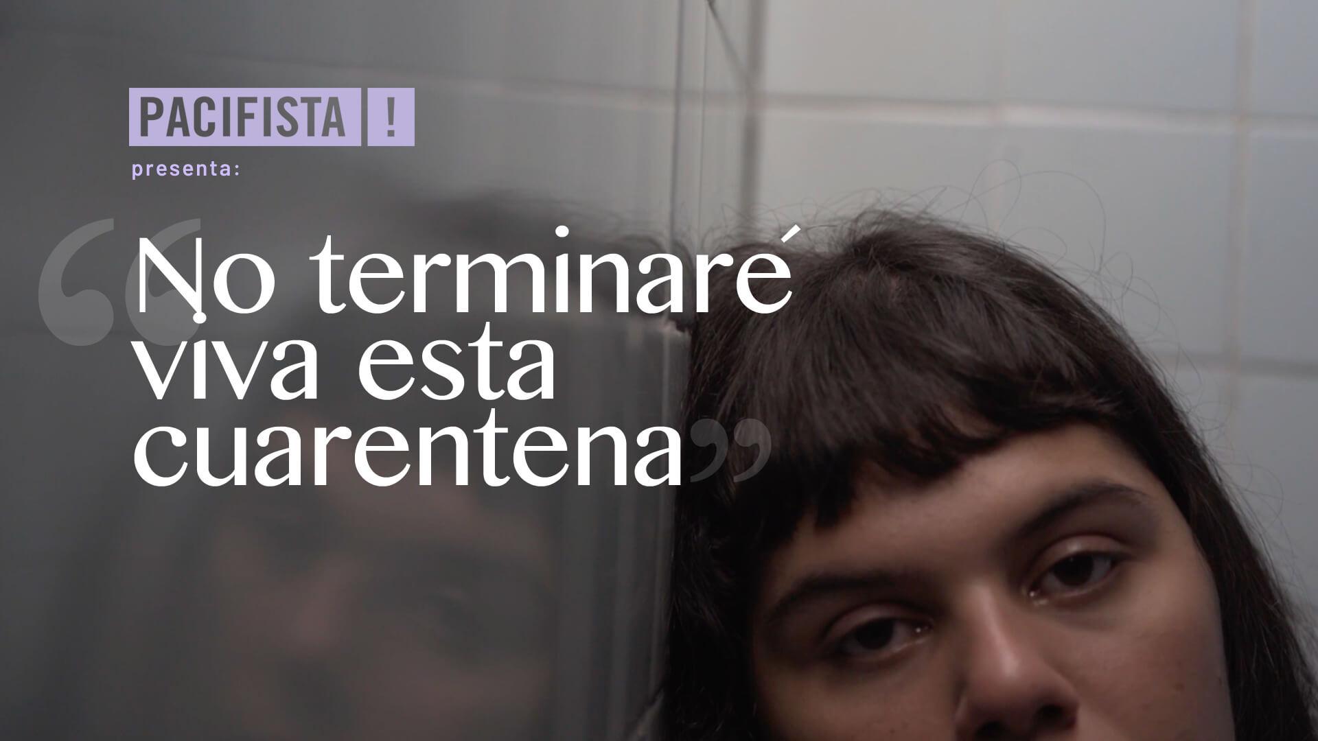 "PACIFISTA! presenta: ""No terminaré viva esta cuarentena"""