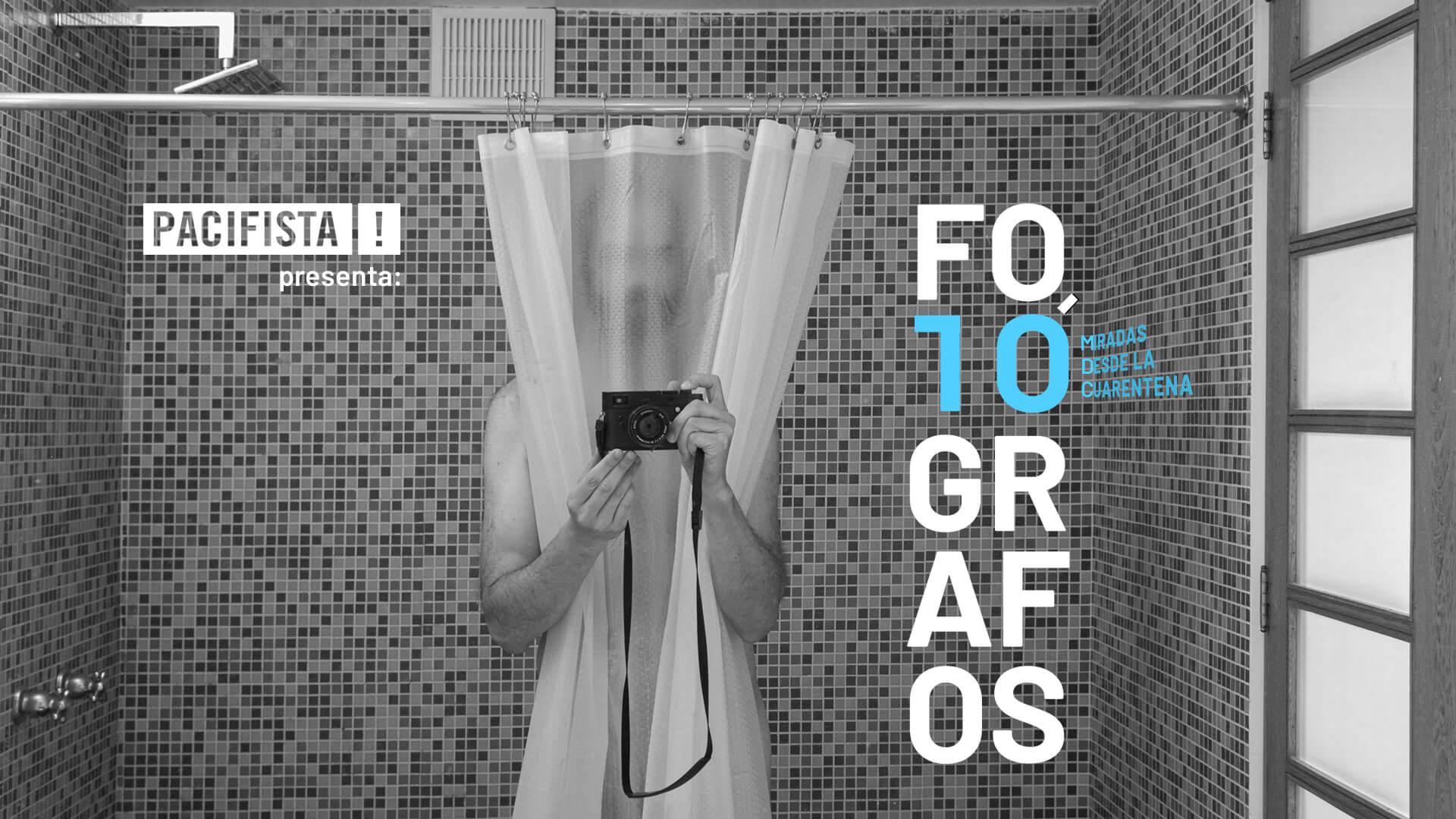 PACIFISTA! presenta: Fotógrafos | 10 miradas desde la cuarentena