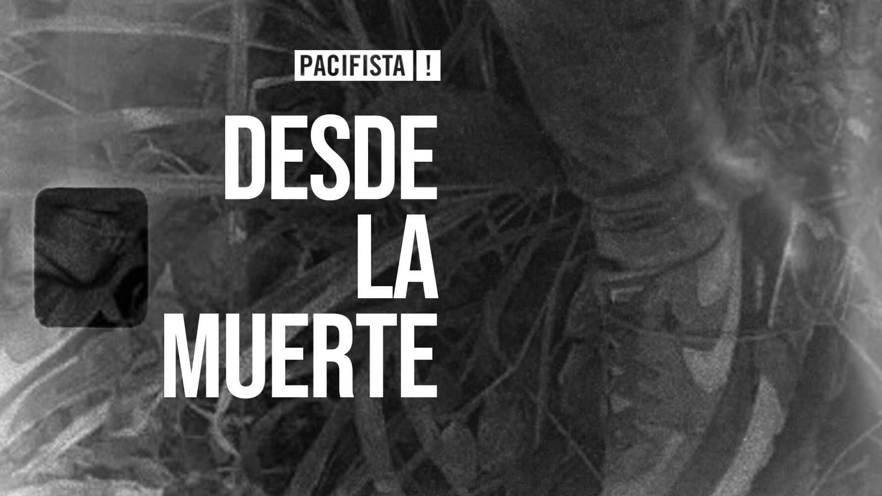 PACIFISTA! presenta: Desde la muerte