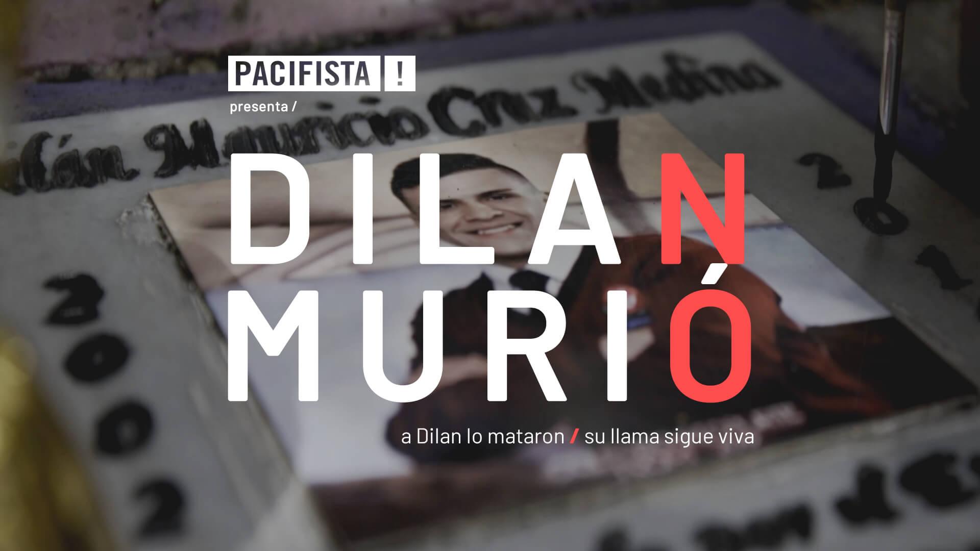 PACIFISTA! presenta | DILAN NO MURIÓ (Documental)