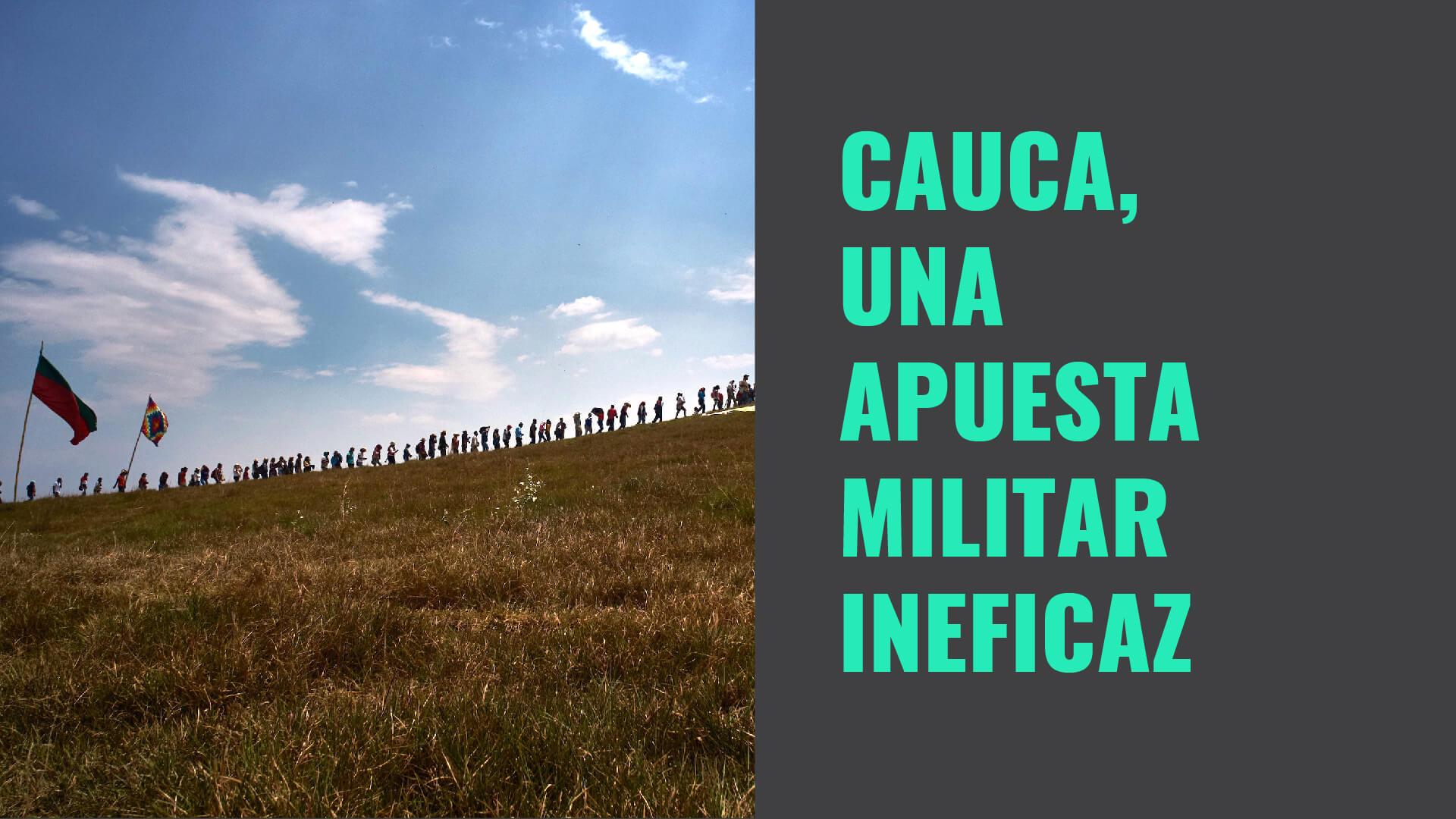 Cauca, una apuesta militar ineficaz